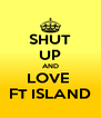 SHUT UP AND LOVE  FT ISLAND - Personalised Poster A4 size