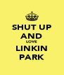SHUT UP AND LOVE LINKIN PARK - Personalised Poster A4 size