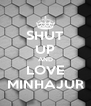 SHUT UP AND LOVE MINHAJUR - Personalised Poster A4 size