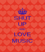 SHUT UP AND LOVE MUSIC - Personalised Poster A4 size