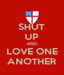 SHUT UP AND LOVE ONE ANOTHER - Personalised Poster A4 size
