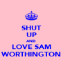 SHUT UP AND LOVE SAM WORTHINGTON - Personalised Poster A4 size