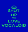 SHUT UP AND LOVE VOCALOID - Personalised Poster A4 size