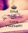 Shut Up and... Love Yourself!! - Personalised Poster A4 size