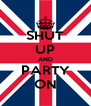 SHUT UP AND PARTY ON - Personalised Poster A4 size