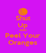 Shut Up AND Peel Your Oranges - Personalised Poster A4 size