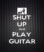 SHUT UP And PLAY GUITAR - Personalised Poster A4 size