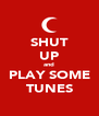 SHUT UP and PLAY SOME TUNES - Personalised Poster A4 size