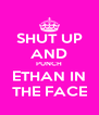 SHUT UP AND PUNCH ETHAN IN THE FACE - Personalised Poster A4 size