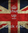 shut up AND  punck rock - Personalised Poster A4 size