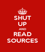 SHUT UP AND READ SOURCES - Personalised Poster A4 size