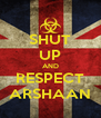 SHUT UP AND RESPECT ARSHAAN - Personalised Poster A4 size