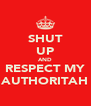 SHUT UP AND RESPECT MY AUTHORITAH - Personalised Poster A4 size