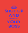 SHUT UP AND RESPECT YOUR  BOSS - Personalised Poster A4 size