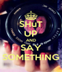 SHuT UP AND SAY SOMETHING - Personalised Poster A4 size