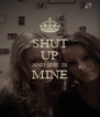 SHUT UP AND SHE IS MINE  - Personalised Poster A4 size