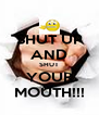 SHUT UP AND SHUT YOUR MOUTH!!! - Personalised Poster A4 size