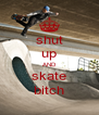 shut up AND skate bitch - Personalised Poster A4 size