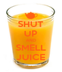 SHUT UP AND SMELL JUICE - Personalised Poster A4 size