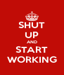 SHUT UP AND START WORKING - Personalised Poster A4 size