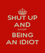 SHUT UP AND STOP BEING AN IDIOT - Personalised Poster A4 size