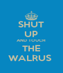 SHUT UP AND TOUCH THE WALRUS  - Personalised Poster A4 size