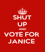 SHUT UP AND VOTE FOR  JANICE  - Personalised Poster A4 size