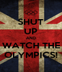 SHUT UP AND WATCH THE OLYMPICS! - Personalised Poster A4 size