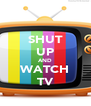SHUT UP AND WATCH TV - Personalised Poster A4 size