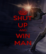 SHUT UP AND WIN MAN - Personalised Poster A4 size