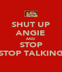 SHUT UP ANGIE AND STOP STOP TALKING - Personalised Poster A4 size