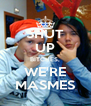SHUT UP BITCHES, WE'RE MASMES - Personalised Poster A4 size