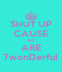 SHUT UP CAUSE WE ARE 7wonDerful - Personalised Poster A4 size