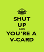 SHUT UP COS YOU'RE A V-CARD - Personalised Poster A4 size