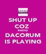 SHUT UP COZ  RADIO DACORUM IS PLAYING - Personalised Poster A4 size