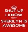 SHUT UP I KNOW THAT SHERILYN IS AWESOME - Personalised Poster A4 size