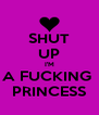 SHUT UP I'M A FUCKING  PRINCESS - Personalised Poster A4 size