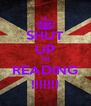 SHUT UP I'M READING !!!!!!! - Personalised Poster A4 size