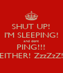 SHUT UP! I'M SLEEPING! and dont PING!!! EITHER! ZzzZzZ! - Personalised Poster A4 size
