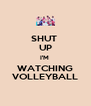 SHUT  UP I'M  WATCHING VOLLEYBALL - Personalised Poster A4 size