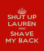 SHUT UP LAUREN AND SHAVE MY BACK - Personalised Poster A4 size
