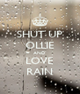 SHUT UP OLLIE AND LOVE RAIN - Personalised Poster A4 size