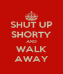 SHUT UP SHORTY AND WALK AWAY - Personalised Poster A4 size