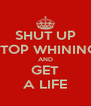 SHUT UP STOP WHINING AND GET A LIFE - Personalised Poster A4 size