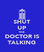 SHUT UP THE DOCTOR IS TALKING - Personalised Poster A4 size