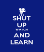 SHUT UP WATCH AND LEARN - Personalised Poster A4 size