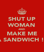 SHUT UP WOMAN AND MAKE ME A SANDWICH !! - Personalised Poster A4 size