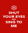 SHUT YOUR EYES AND SING TO ME - Personalised Poster A4 size