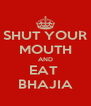 SHUT YOUR MOUTH AND EAT  BHAJIA - Personalised Poster A4 size