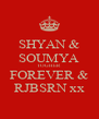 SHYAN & SOUMYA TOGHER FOREVER & RJBSRN xx - Personalised Poster A4 size